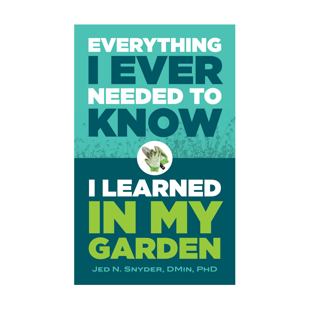 Cover Design – Everything I Ever Needed to Know I Learned in My Garden